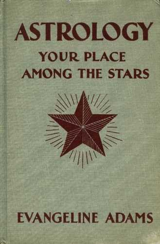 Evangeline Adams - Astrology - Your Place Among the Stars
