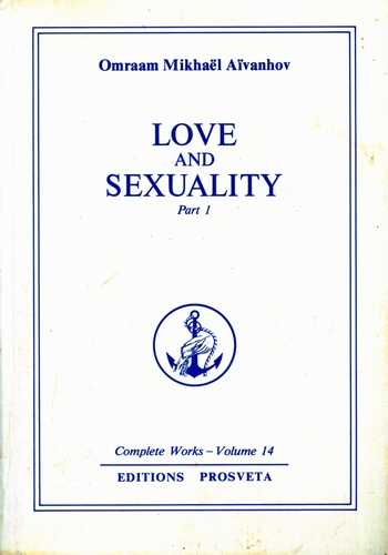 Omraam Mikhael Aivanhov - Love and Sexuality, vol. I